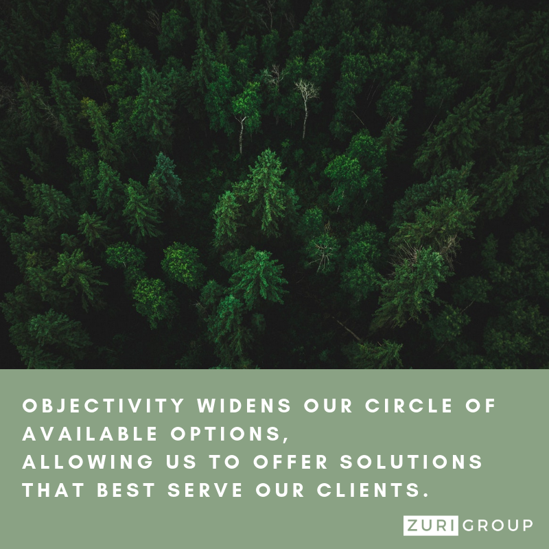 Zuri Group values objectivity: Objectivity widens our circle of available options, allowing us to offer solutions that best serve our clients.